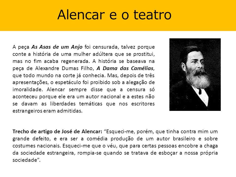 Alencar e o teatro Fosse pelo que fosse a censura, a peça As Asas de um Anjo não foi mais encenada.