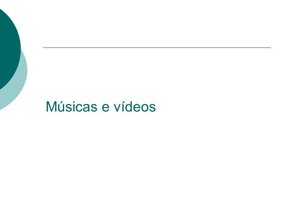 Músicas e vídeos
