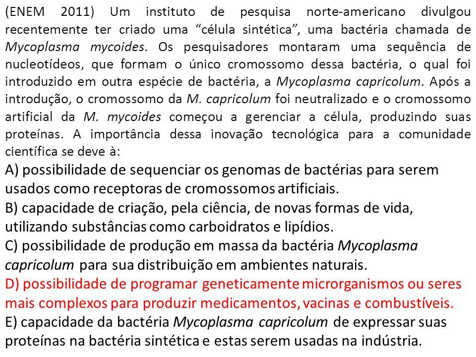 """(ENEM 2011) Um instituto de pesquisa norte-americano divulgou recentemente ter criado uma """"célula sintética"""", uma bactéria chamada de Mycoplasma mycoi"""