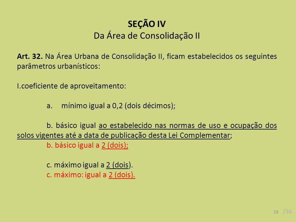 18 /36 SEÇÃO IV Da Área de Consolidação II Art. 32.