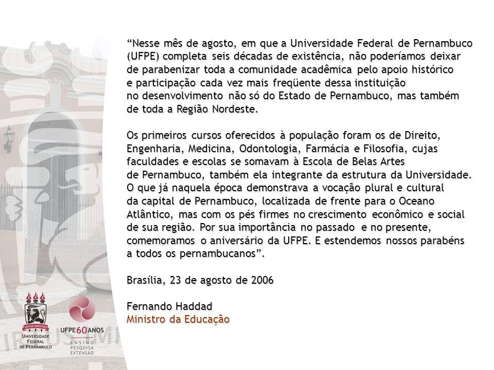 Nesse mês de agosto, em que a Universidade Federal de Pernambuco (UFPE) completa seis décadas de existência, não poderíamos deixar de parabenizar toda a comunidade acadêmica pelo apoio histórico e participação cada vez mais freqüente dessa instituição no desenvolvimento não só do Estado de Pernambuco, mas também de toda a Região Nordeste.