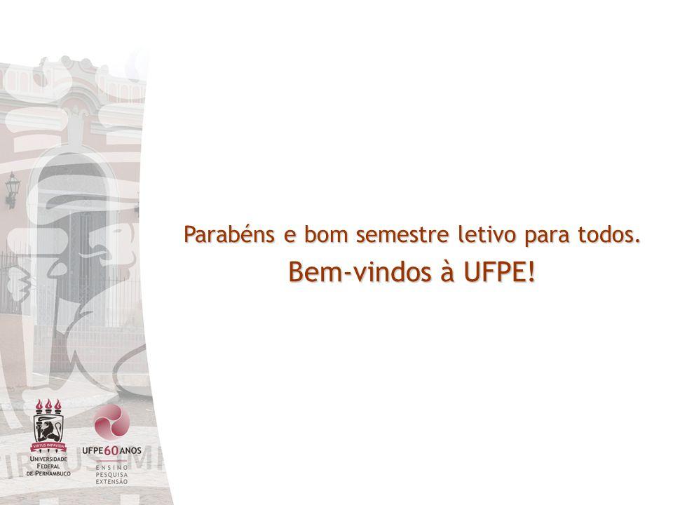 Parabéns e bom semestre letivo para todos. Bem-vindos à UFPE!