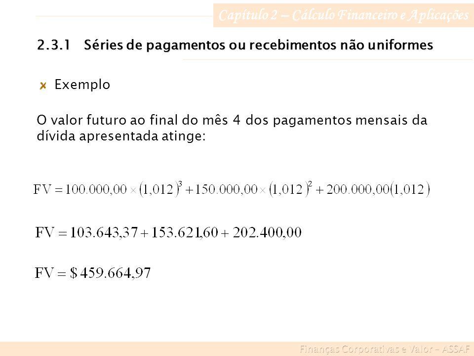 Capítulo 2 – Cálculo Financeiro e Aplicações Exemplo O valor futuro ao final do mês 4 dos pagamentos mensais da dívida apresentada atinge: 2.3.1Séries de pagamentos ou recebimentos não uniformes