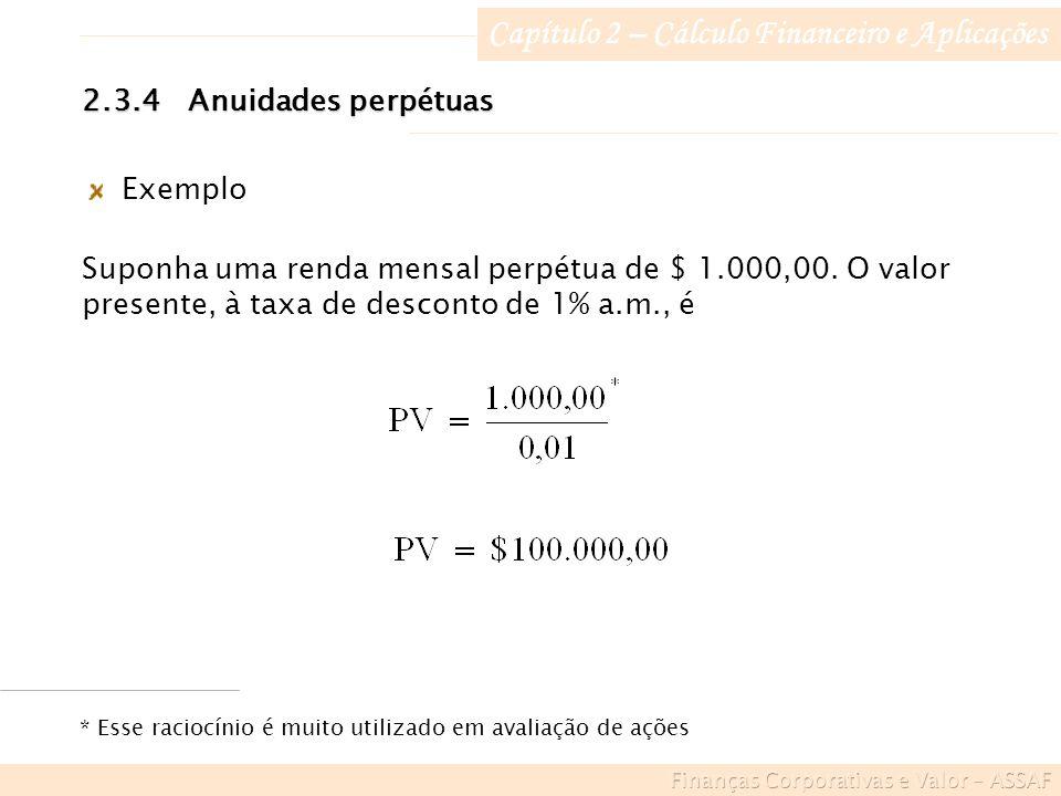 Capítulo 2 – Cálculo Financeiro e Aplicações Exemplo Suponha uma renda mensal perpétua de $ 1.000,00.