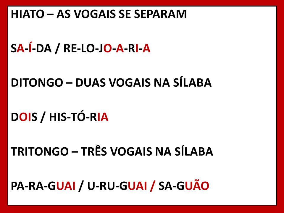 JAI-RO / A I (DITONGO DECRESCENTE) CÉ-LIA / I A (DITONG O CRESCENTE)