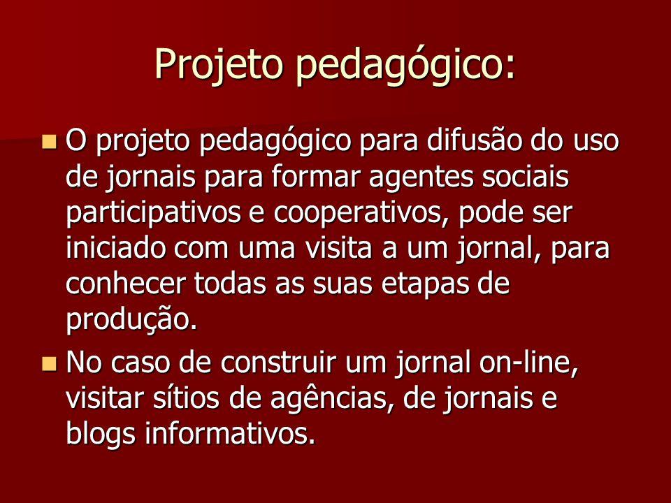 Projeto pedagógico: O projeto pedagógico para difusão do uso de jornais para formar agentes sociais participativos e cooperativos, pode ser iniciado c
