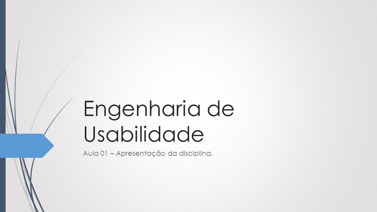 Engenharia de Usabilidade Aula 01 – Apresentação da disciplina.