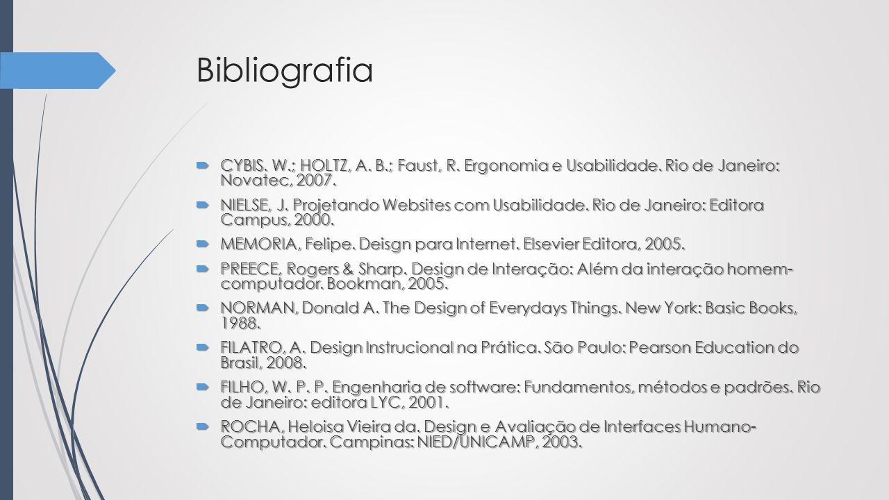 Bibliografia  CYBIS. W.; HOLTZ, A. B.; Faust, R. Ergonomia e Usabilidade. Rio de Janeiro: Novatec, 2007.  NIELSE, J. Projetando Websites com Usabili