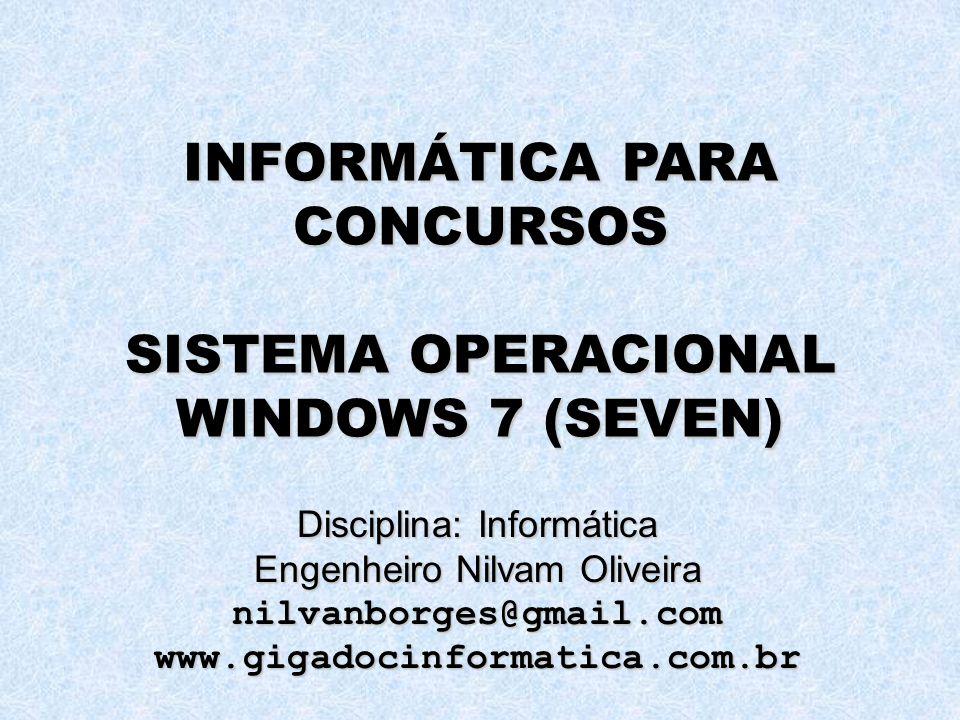 INFORMÁTICA PARA CONCURSOS SISTEMA OPERACIONAL WINDOWS 7 (SEVEN) Disciplina: Informática Engenheiro Nilvam Oliveira nilvanborges@gmail.comwww.gigadoci