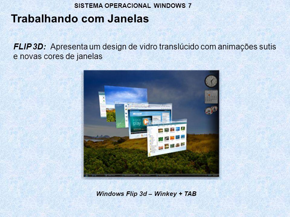 FLIP 3D: Apresenta um design de vidro translúcido com animações sutis e novas cores de janelas Trabalhando com Janelas SISTEMA OPERACIONAL WINDOWS 7 Windows Flip 3d – Winkey + TAB