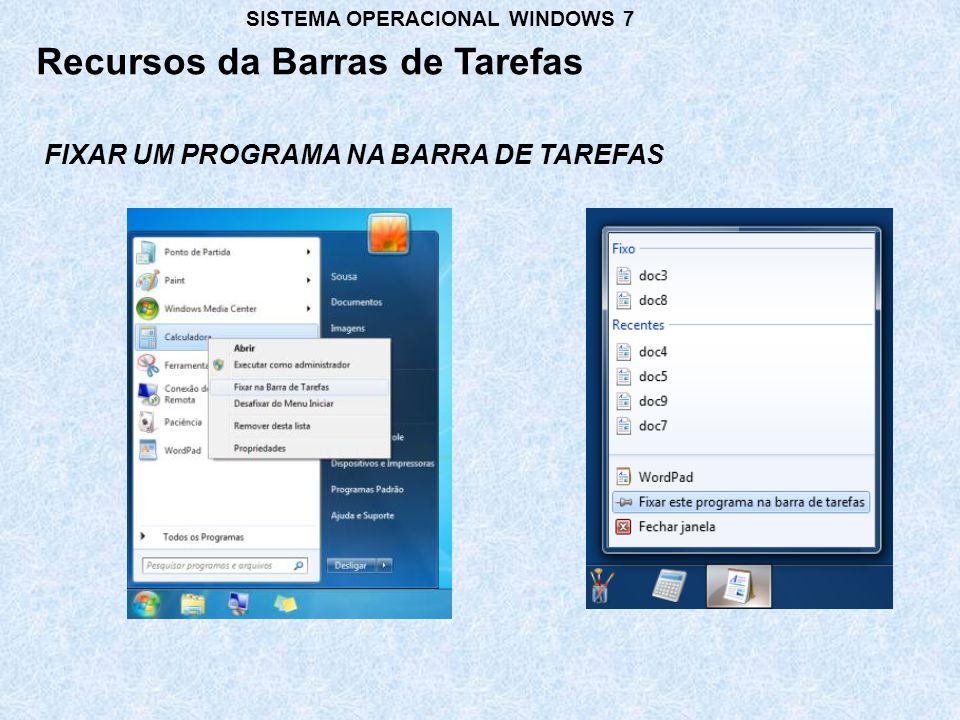 FIXAR UM PROGRAMA NA BARRA DE TAREFAS Recursos da Barras de Tarefas SISTEMA OPERACIONAL WINDOWS 7