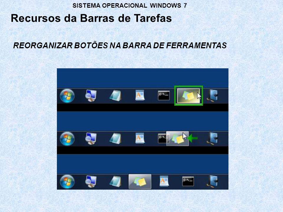 REORGANIZAR BOTÕES NA BARRA DE FERRAMENTAS Recursos da Barras de Tarefas SISTEMA OPERACIONAL WINDOWS 7