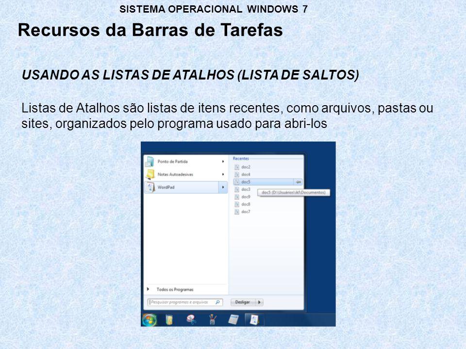 USANDO AS LISTAS DE ATALHOS (LISTA DE SALTOS) Recursos da Barras de Tarefas SISTEMA OPERACIONAL WINDOWS 7 Listas de Atalhos são listas de itens recent