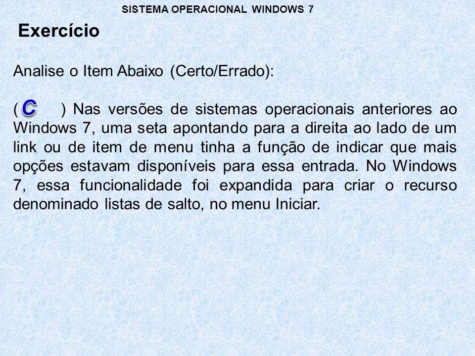 Analise o Item Abaixo (Certo/Errado): () Nas versões de sistemas operacionais anteriores ao Windows 7, uma seta apontando para a direita ao lado de um link ou de item de menu tinha a função de indicar que mais opções estavam disponíveis para essa entrada.