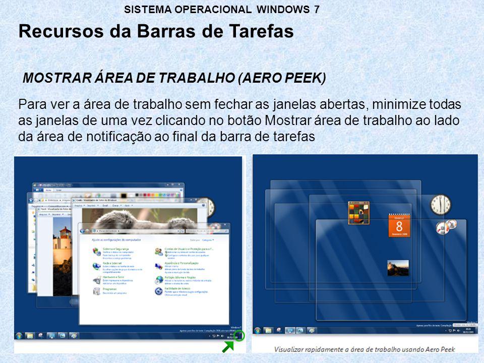 MOSTRAR ÁREA DE TRABALHO (AERO PEEK) Recursos da Barras de Tarefas SISTEMA OPERACIONAL WINDOWS 7 Para ver a área de trabalho sem fechar as janelas abe