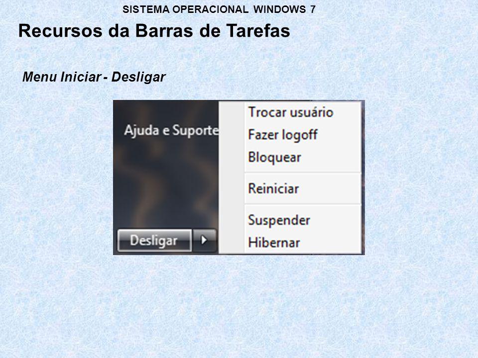Recursos da Barras de Tarefas SISTEMA OPERACIONAL WINDOWS 7 Menu Iniciar - Desligar