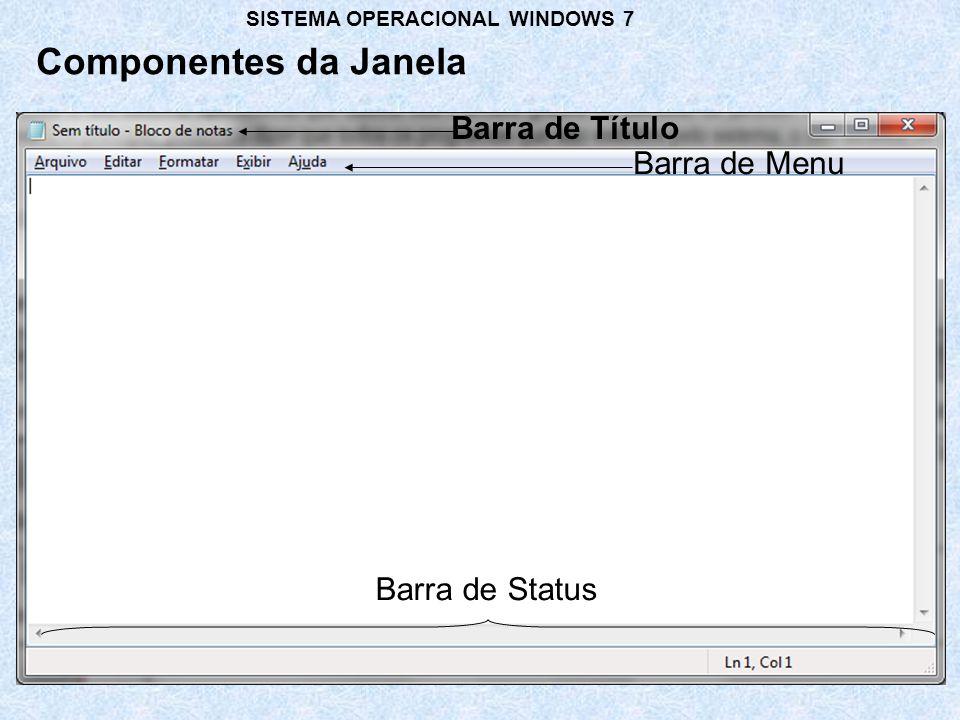 Barra de Título Barra de Menu Barra de Status Componentes da Janela SISTEMA OPERACIONAL WINDOWS 7