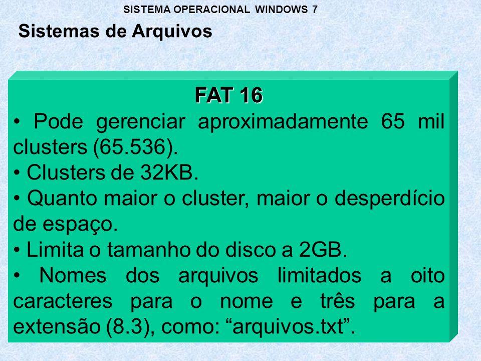 FAT 16 Pode gerenciar aproximadamente 65 mil clusters (65.536). Clusters de 32KB. Quanto maior o cluster, maior o desperdício de espaço. Limita o tama