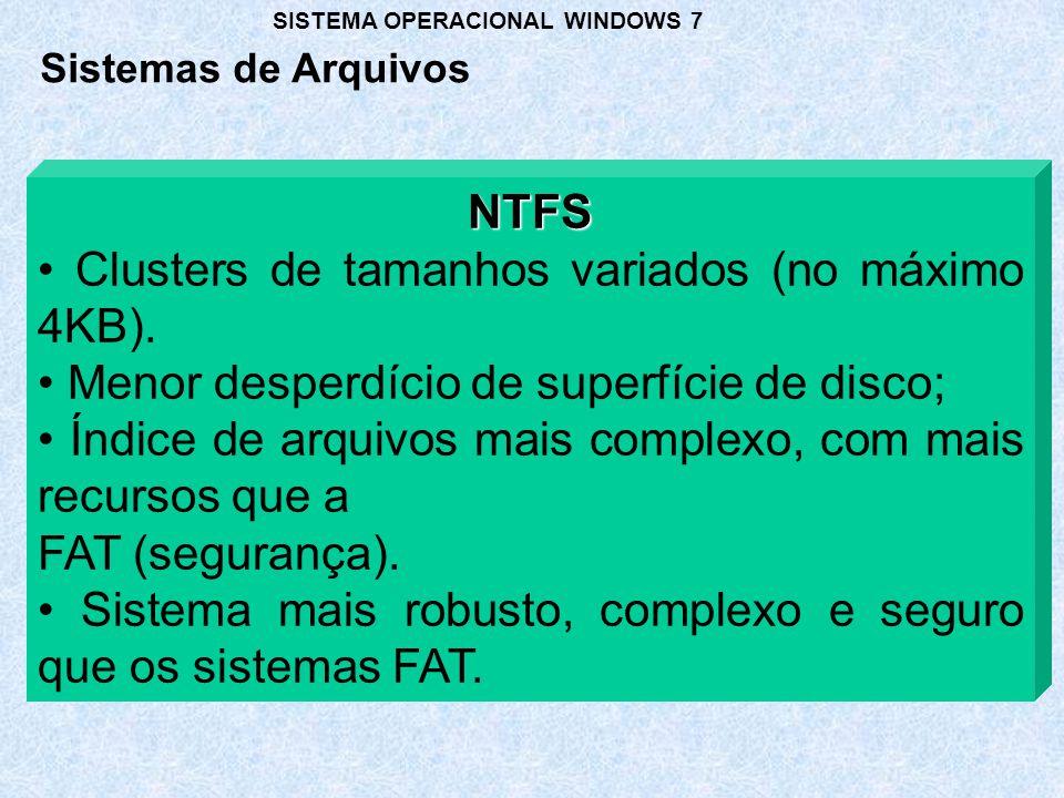 NTFS Clusters de tamanhos variados (no máximo 4KB). Menor desperdício de superfície de disco; Índice de arquivos mais complexo, com mais recursos que