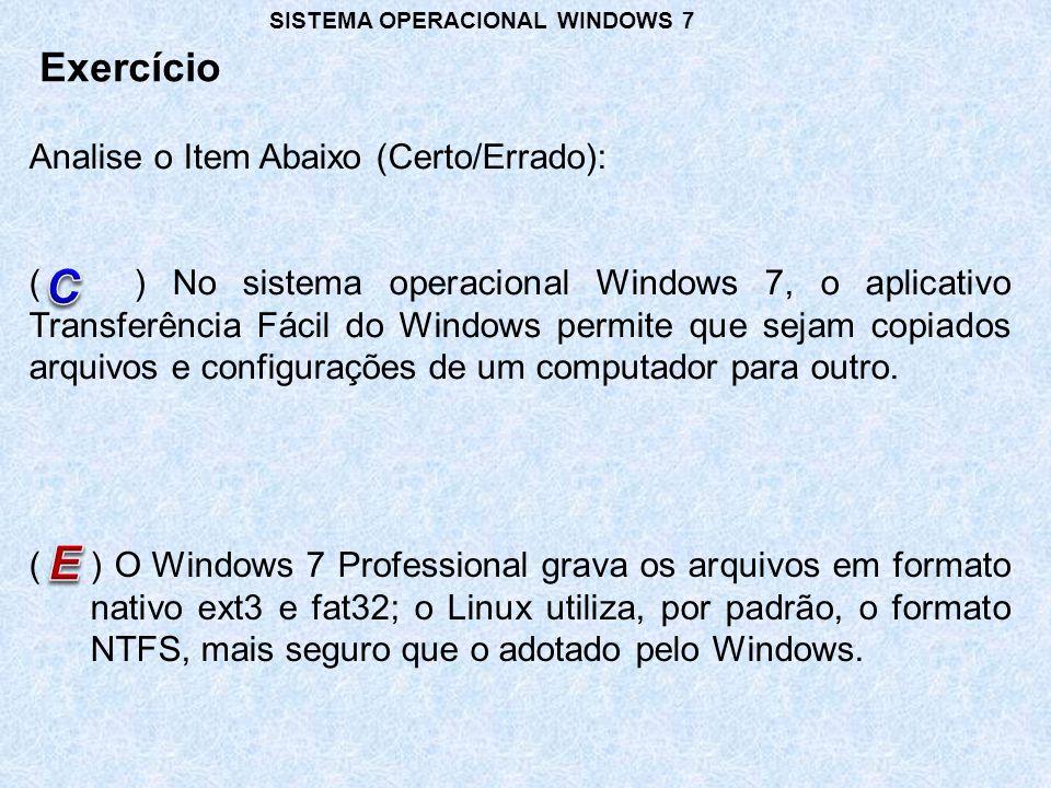 Analise o Item Abaixo (Certo/Errado): () No sistema operacional Windows 7, o aplicativo Transferência Fácil do Windows permite que sejam copiados arqu