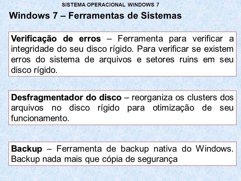 Backup Backup – Ferramenta de backup nativa do Windows. Backup nada mais que cópia de segurança Desfragmentador do disco Desfragmentador do disco – re