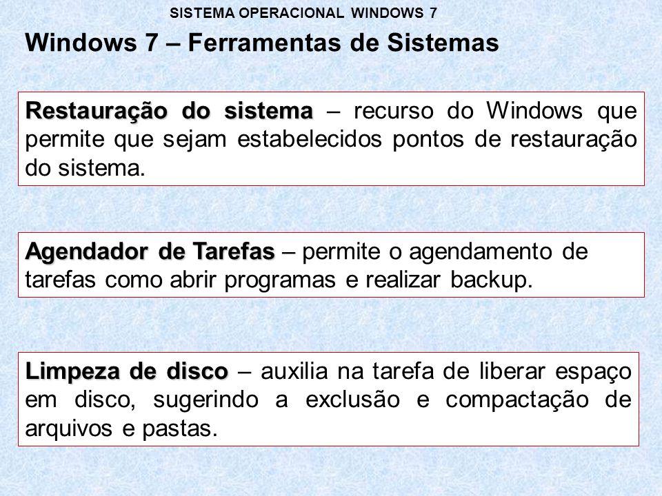 Limpeza de disco Limpeza de disco – auxilia na tarefa de liberar espaço em disco, sugerindo a exclusão e compactação de arquivos e pastas. Windows 7 –