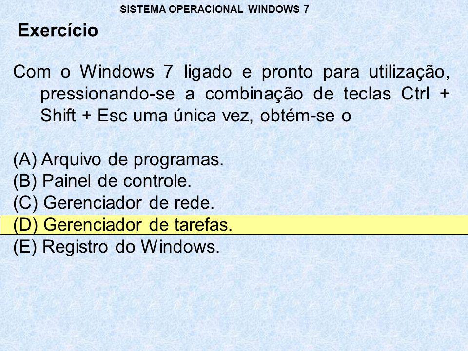 Com o Windows 7 ligado e pronto para utilização, pressionando-se a combinação de teclas Ctrl + Shift + Esc uma única vez, obtém-se o (A) Arquivo de programas.