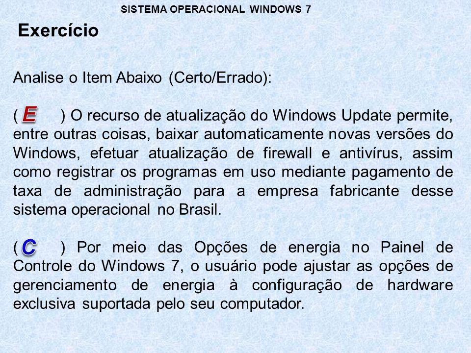 Exercício SISTEMA OPERACIONAL WINDOWS 7 Analise o Item Abaixo (Certo/Errado): () O recurso de atualização do Windows Update permite, entre outras cois