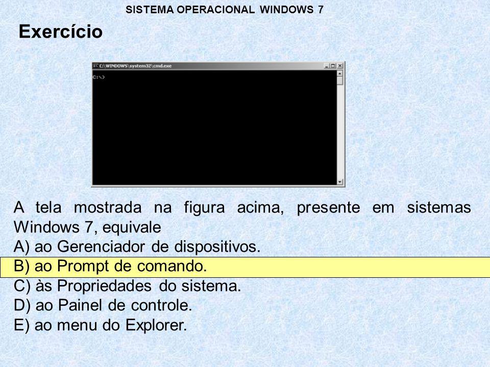 Exercício SISTEMA OPERACIONAL WINDOWS 7 A tela mostrada na figura acima, presente em sistemas Windows 7, equivale A) ao Gerenciador de dispositivos. B