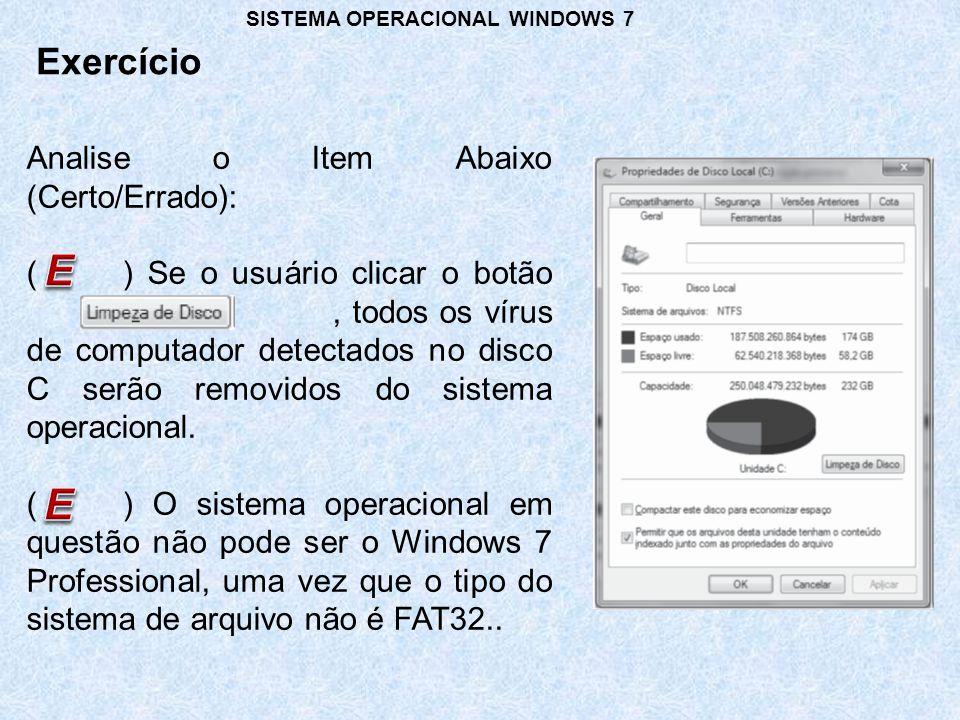Exercício SISTEMA OPERACIONAL WINDOWS 7 Analise o Item Abaixo (Certo/Errado): () Se o usuário clicar o botão, todos os vírus de computador detectados no disco C serão removidos do sistema operacional.