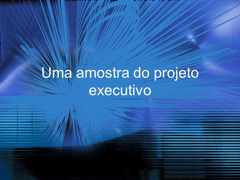 Uma amostra do projeto executivo