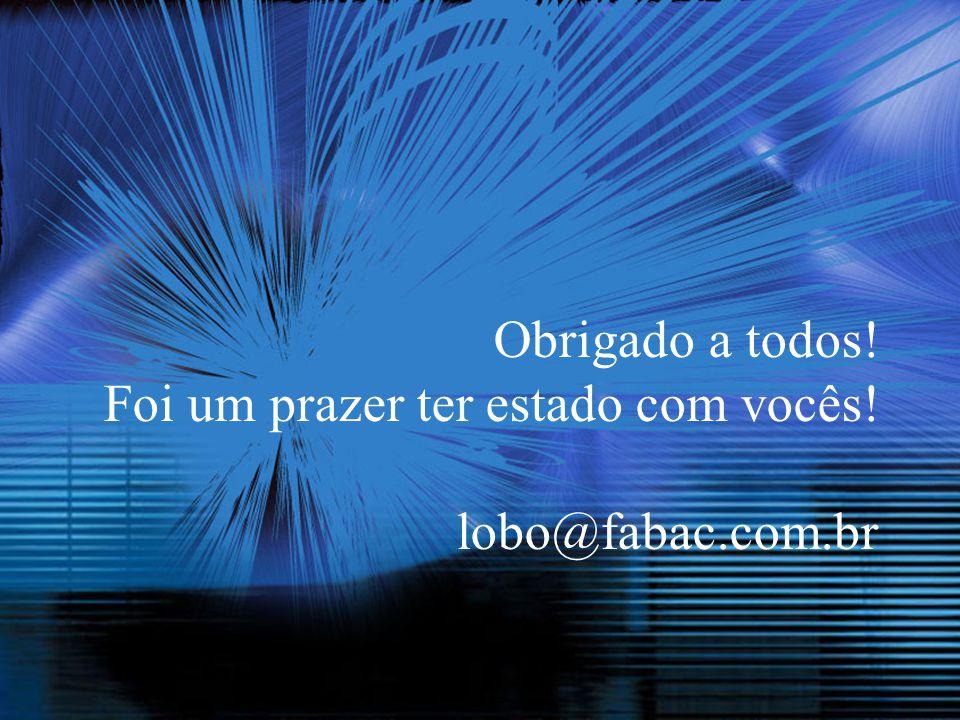 Obrigado a todos! Foi um prazer ter estado com vocês! lobo@fabac.com.br