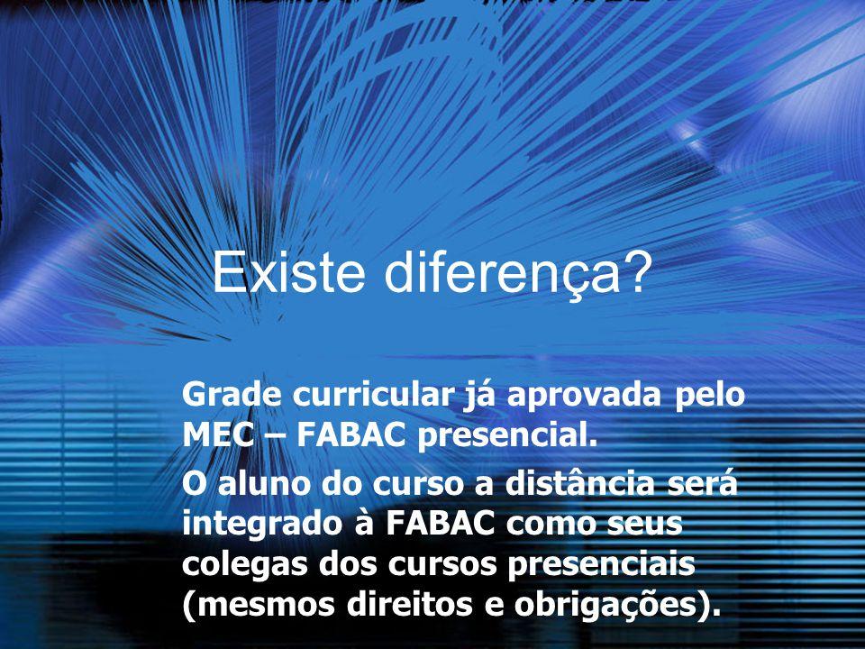 Existe diferença? Grade curricular já aprovada pelo MEC – FABAC presencial. O aluno do curso a distância será integrado à FABAC como seus colegas dos