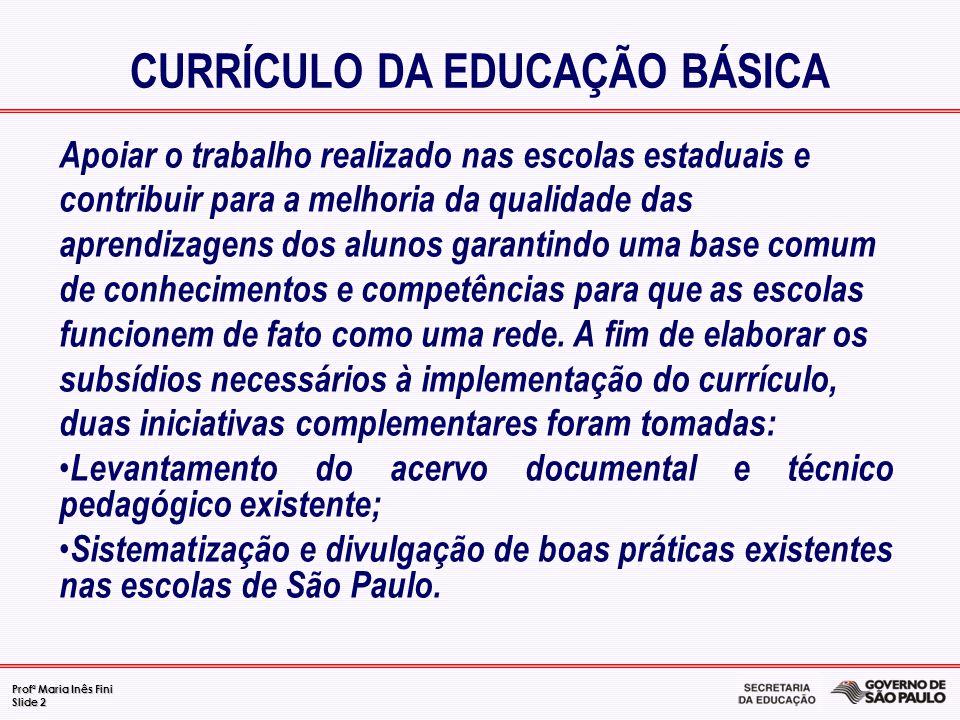 Profª Maria Inês Fini Slide 2 Apoiar o trabalho realizado nas escolas estaduais e contribuir para a melhoria da qualidade das aprendizagens dos alunos