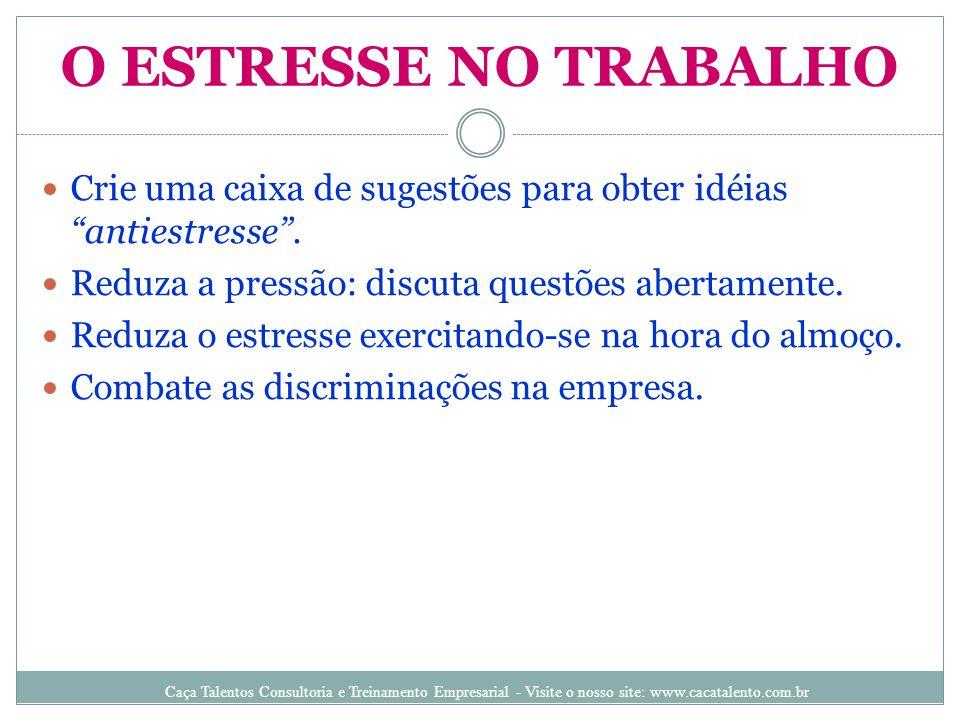 """O ESTRESSE NO TRABALHO Crie uma caixa de sugestões para obter idéias """"antiestresse"""". Reduza a pressão: discuta questões abertamente. Reduza o estresse"""