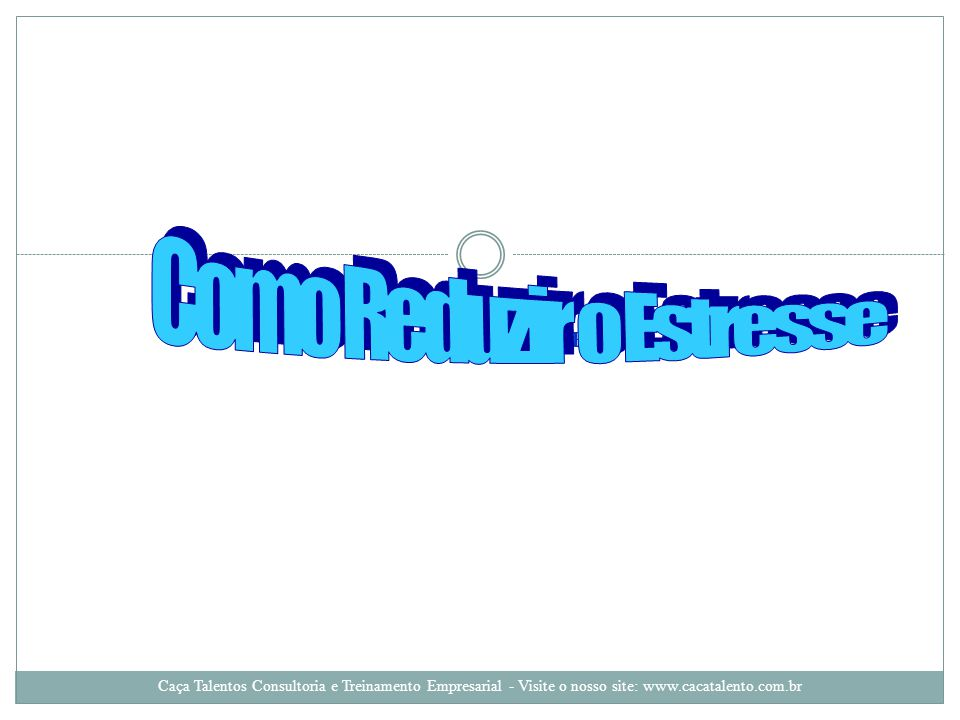 CAÇA TALENTOS CONSULTORIA E TREINAMENTO EMPRESARIAL Caça Talentos Consultoria e Treinamento Empresarial - Visite o nosso site: www.cacatalento.com.br