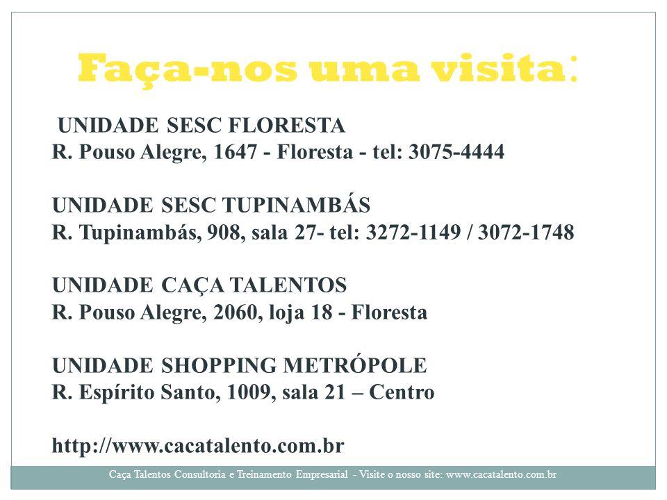 Faça-nos uma visita : UNIDADE SESC FLORESTA R. Pouso Alegre, 1647 - Floresta - tel: 3075-4444 UNIDADE SESC TUPINAMBÁS R. Tupinambás, 908, sala 27- tel