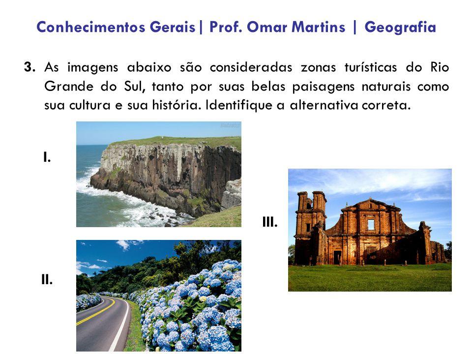 (A) I.Torres; II. Gramado; III. Missões. (B) I. Tramandaí; II.