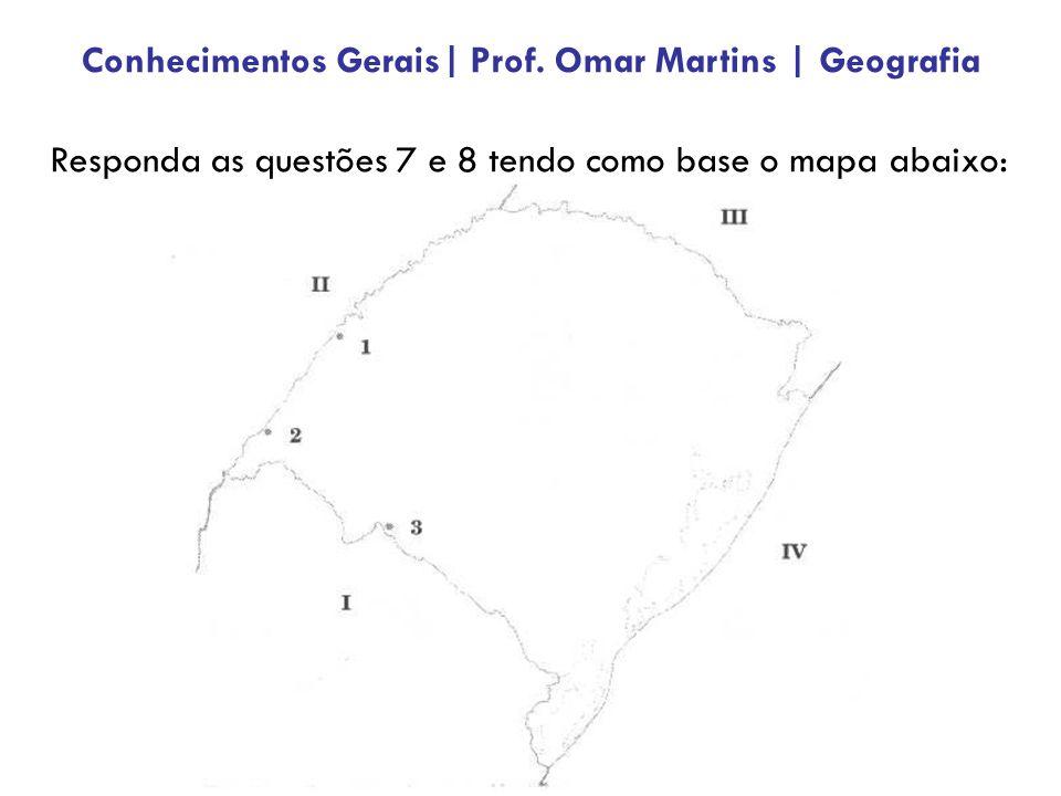 Responda as questões 7 e 8 tendo como base o mapa abaixo: Conhecimentos Gerais| Prof.