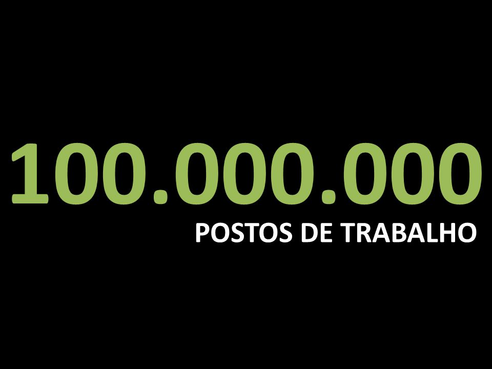 100.000.000 POSTOS DE TRABALHO