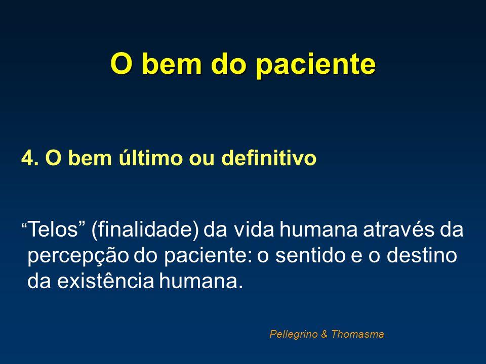 """O bem do paciente 4. O bem último ou definitivo """" Telos"""" (finalidade) da vida humana através da percepção do paciente: o sentido e o destino da existê"""