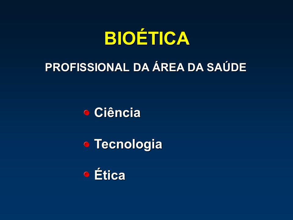 BIOÉTICA CiênciaTecnologiaÉtica PROFISSIONAL DA ÁREA DA SAÚDE