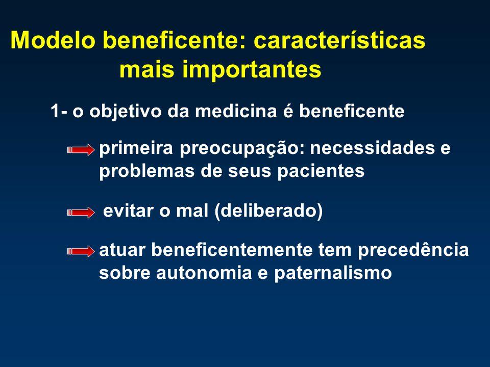 Modelo beneficente: características mais importantes 1- o objetivo da medicina é beneficente primeira preocupação: necessidades e problemas de seus pa