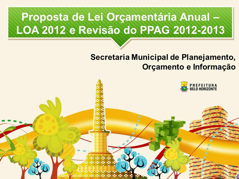 Proposta de Lei Orçamentária Anual – LOA 2012 e Revisão do PPAG 2012-2013 Secretaria Municipal de Planejamento, Orçamento e Informação