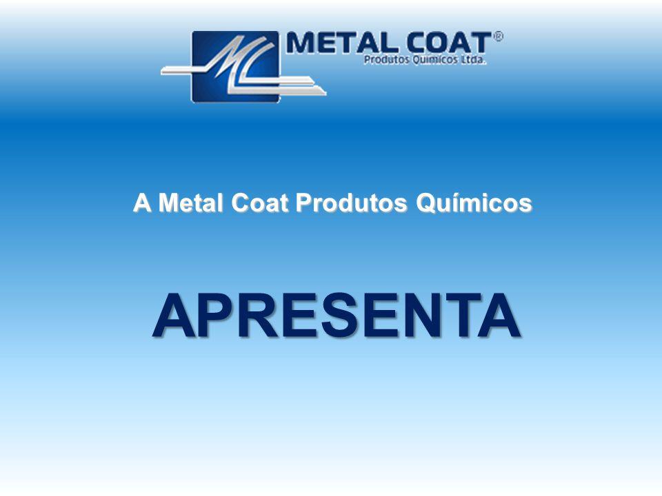 A Metal Coat Produtos Químicos APRESENTA