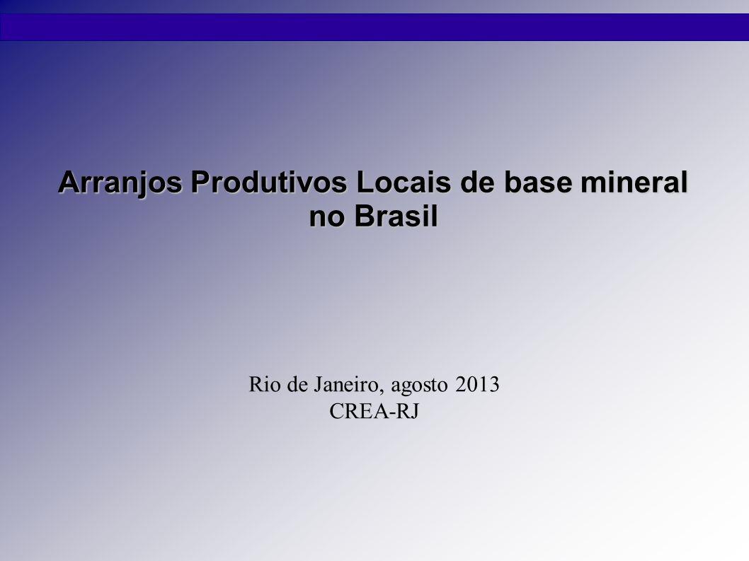 Arranjos Produtivos Locais de base mineral no Brasil Rio de Janeiro, agosto 2013 CREA-RJ