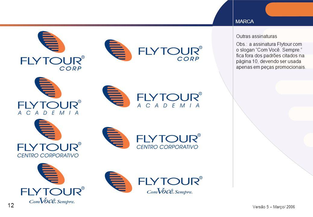 """Versão 5 – Março/ 2006 12 Outras assinaturas MARCA Obs.: a assinatura Flytour com o slogan """"Com Você. Sempre."""" fica fora dos padrões citados na página"""