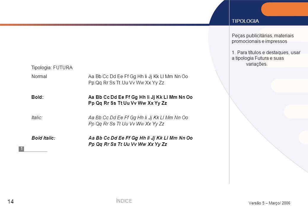 Versão 5 – Março/ 2006 14 Peças publicitárias, materiais promocionais e impressos 1. Para títulos e destaques, usar a tipologia Futura e suas variaçõe