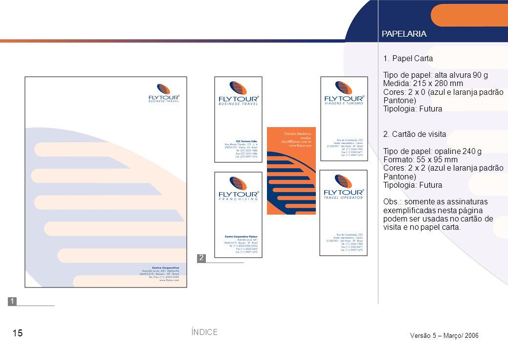 Versão 5 – Março/ 2006 15 1. Papel Carta Tipo de papel: alta alvura 90 g Medida: 215 x 280 mm Cores: 2 x 0 (azul e laranja padrão Pantone) Tipologia: