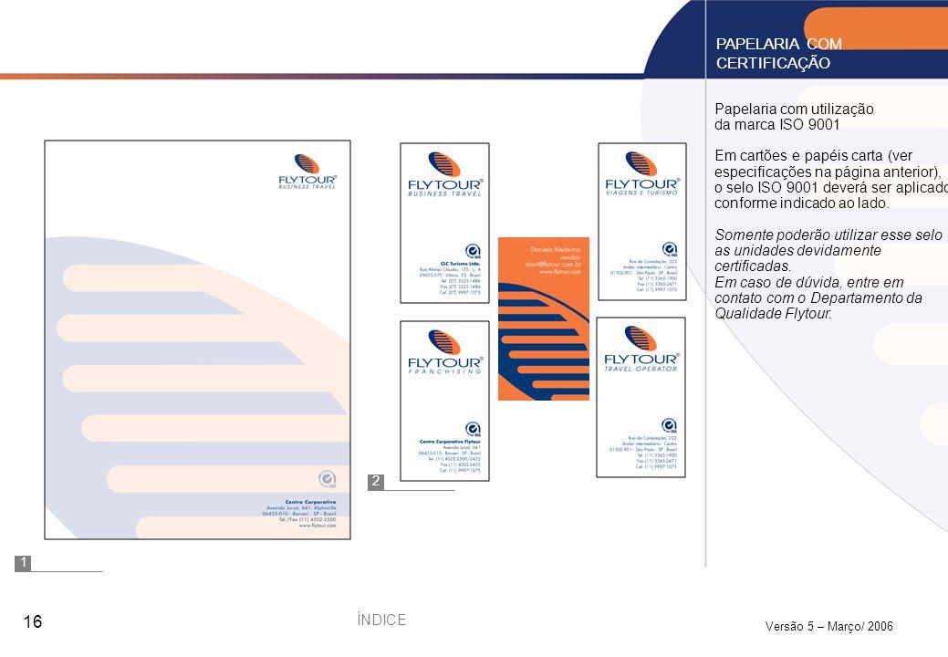 Versão 5 – Março/ 2006 16 Papelaria com utilização da marca ISO 9001 Em cartões e papéis carta (ver especificações na página anterior), o selo ISO 900